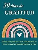 30 Dias de Gratitud: cuaderno para anotar reflexiones diarias y conquistar el hábito de agradecer que cambiará tu vida: Con dedicarle pocos minutos al ... a vivir más feliz y saludable. 8.5x11
