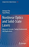 Nonlinear Optics and Solid-State Lasers: Advanced Concepts, Tuning-Fundamentals and Applications (Springer Series in Optical Sciences (164))