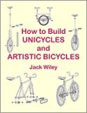 How to Build Unicycles and Artistic Bicycles (English Edition)