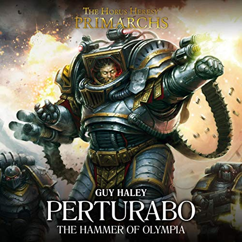 Perturabo: The Hammer of Olympia     Primarchs, Book 4              By:                                                                                                                                 Guy Haley                               Narrated by:                                                                                                                                 Jonathan Keeble                      Length: 6 hrs and 49 mins     133 ratings     Overall 4.6