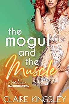 The Mogul and the Muscle: A Bluewater Billionaires Romantic Comedy by [Claire Kingsley]