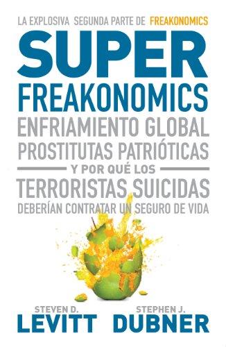 Superfreakonomics: Enfriamiento global, prostitutas patrióticas y por qué los terroristas debería