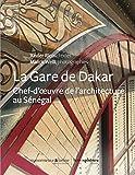 Les Gares de Dakar et de Rufisque - Chefs-d'Oeuvre de l Architecture Coloniale