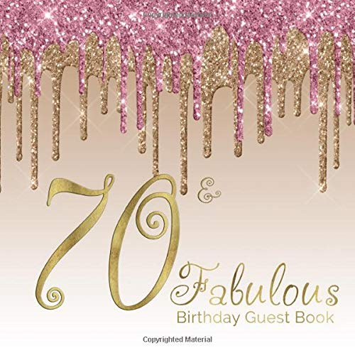 70 & Fabulous Birthday Guest Book: 70th - Seventieth Keepsake Memento Gift Book For Family Friends To Write In With Messages Good Wishes And Comments Gold and Black Sign In Notebook
