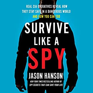 Survive Like a Spy     Real CIA Operatives Reveal How They Stay Safe in a Dangerous World and How You Can Too              By:                                                                                                                                 Jason Hanson                               Narrated by:                                                                                                                                 Jason Hanson                      Length: 6 hrs and 15 mins     197 ratings     Overall 4.2
