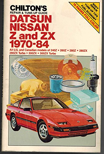 Chilton's repair & tune-up guide, Datsun, Nissan Z, & ZX, 1970-84: All U.S. and Canadian models of 240Z, 260Z, 280Z, 280ZX, 280ZX Turbo, 300ZX, 300ZX Turbo