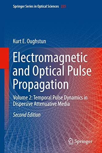 Electromagnetic and Optical Pulse Propagation: Volume 2: Temporal Pulse Dynamics in Dispersive Attenuative Media (Springer Series in Optical Sciences Book 225) (English Edition)
