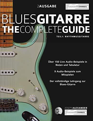 Blues-Gitarre - The Complete Guide: Teil 1 - Rhythmusgitarre (Blues Gitarre spielen, Band 1)