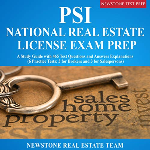 PSI National Real Estate License Exam Prep: A Study Guide with 465 Test Questions and Answers Explanations: 6 Practice Tests, 3 for Brokers and 3 for Salespersons