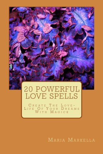 20 Powerful Love Spells: Create The Love-Life Of Your Dreams With Magick