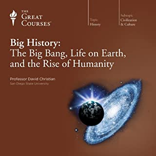 Big History: The Big Bang, Life on Earth, and the Rise of Humanity                   Written by:                                                                                                                                 David Christian,                                                                                        The Great Courses                               Narrated by:                                                                                                                                 David Christian                      Length: 24 hrs and 26 mins     12 ratings     Overall 4.8