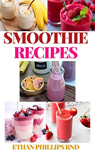 SMOOTHIE RECIPES: Breakfast Smoothie, Body Cleansing Smoothies, Digestive Smoothies, Kid-Friendly Smoothies, Low-Fat Smoothies, Best Protein Smoothies, ... Make Weight loss Smoothies (English Edition)