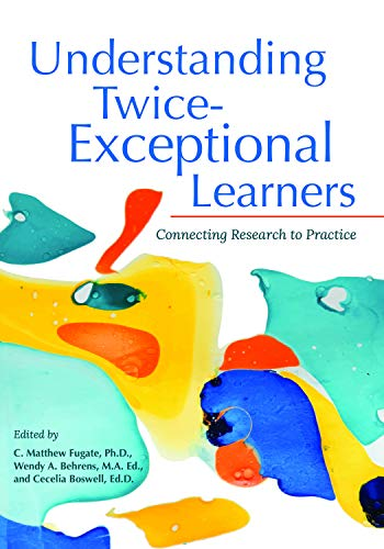 Understanding Twice-Exceptional Learners: Connecting Research to Practice