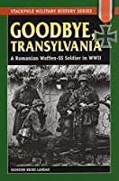 Goodbye, Transylvania: A Romanian Waffen-SS Soldier in WWII (Stackpole Military History)