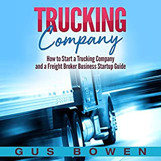 Trucking Company: How to Start a Trucking Company and a Freight Broker Business Startup Guide cover art