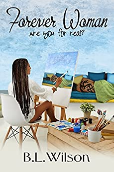 Forever Woman: are you for real? (Forever Women Book 1) by [B.L. Wilson, LLPix Design, BZ Hercules]