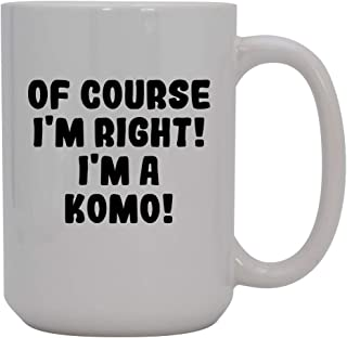 Of Course I'm Right! I'm A Komo! - 15oz Ceramic Coffee Mug, White