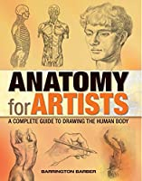 Anatomy for Artists: A Complete Guide to Drawing the Human Body