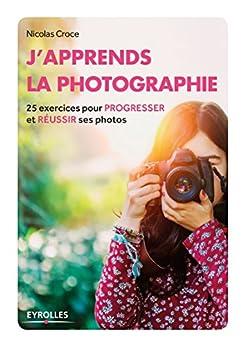 Book's Cover of J'apprends la photographie: 25 exercices pour progresser et réussir ses photos (Eyrolles Pratique) Format Kindle