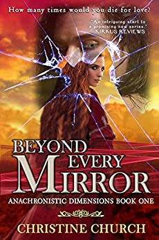 Beyond Every Mirror: 2018 Edition: (Anachronistic Dimensions Novel 1) by [Christine Church]