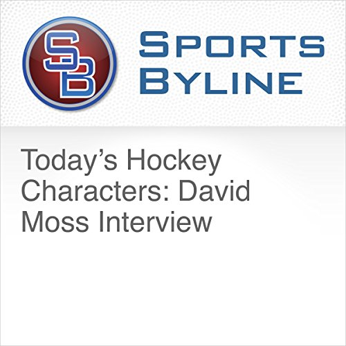Today's Hockey Characters: David Moss Interview audiobook cover art