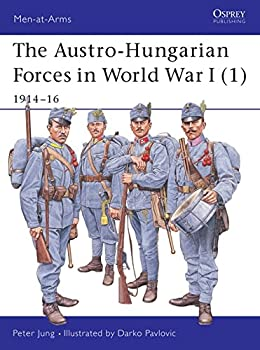 The Austro-Hungarian Forces in World War I  1   1914–16  Men-at-Arms