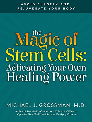 The Magic of Stem Cells: Activating Your Own Healing Power: How to Avoid Surgery and Rejuvenate Your Body