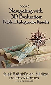 Navigating With 3D Evaluation: Public Dialogue for Results (Facilitation Analytics) by [Sarah J. Read, Christoph Berendes]