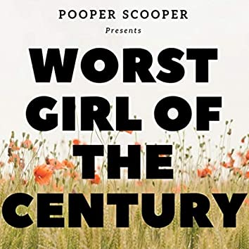 Worst Girl of the Century