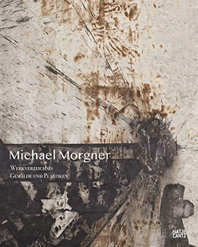 Michael Morgner: Werkverzeichnis. Gemälde und Plastiken (Zeitgenössische Kunst)
