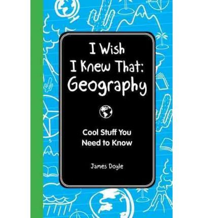 [( I Wish I Knew That: Geography: Cool Stuff You Need to Know )] [by: James Doyle] [Nov-2011]