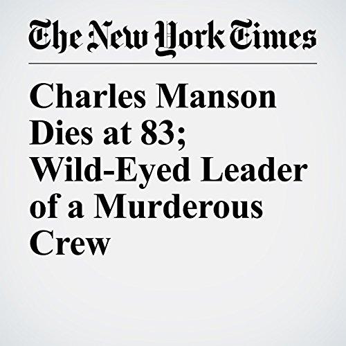 Charles Manson Dies at 83; Wild-Eyed Leader of a Murderous Crew copertina