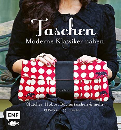 Taschen – Moderne Klassiker nähen: Clutches, Hobos, Büchertaschen und mehr – 19 Projekte, über 75 Taschen