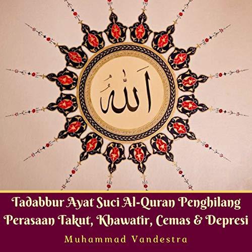 Tadabbur Ayat Suci Al-Quran Penghilang Perasaan Takut, Khawatir, Cemas & Depresi [Tadabbur Holy Quran Verses of Feeling Afraid, Worried, Tense and Depressed] cover art