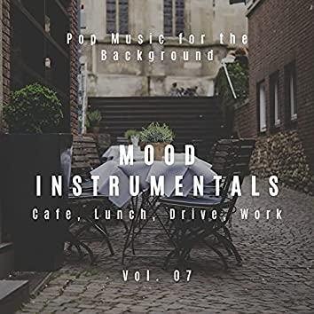 Mood Instrumentals: Pop Music For The Background - Cafe, Lunch, Drive, Work, Vol. 07