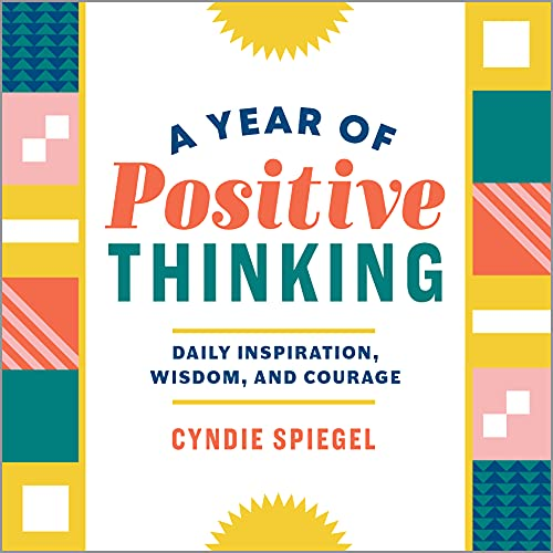 Compare Textbook Prices for A Year of Positive Thinking: Daily Inspiration, Wisdom, and Courage A Year of Daily Reflections  ISBN 9781641522410 by Spiegel, Cyndie