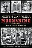 North Carolina Moonshine: An Illicit History (True Crime)