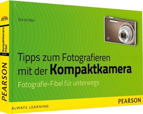 Tipps zum Fotografieren mit der Kompaktkamera - Fotografie-Fibel für unterwegs (Digital fotografieren)