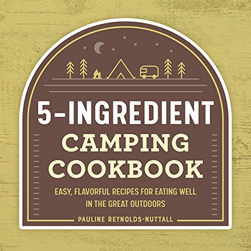 The 5-Ingredient Camping Cookbook: Easy, Flavorful Recipes for Eating Well in the Great Outdoors