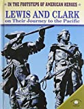 Lewis And Clark on Their Journey to the Pacific (In the Footsteps of American Heroes)