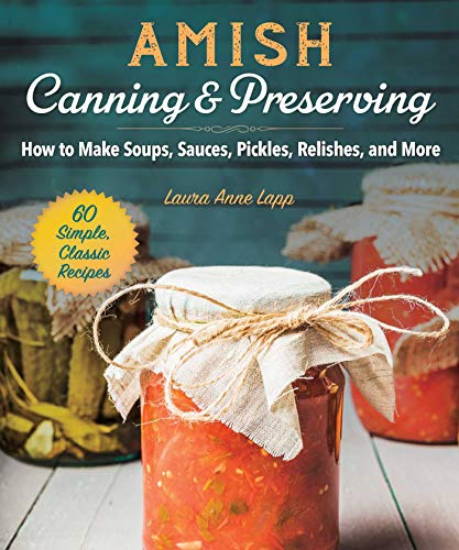 Amish Canning & Preserving: How to Make Soups, Sauces, Pickles, Relishes, and More