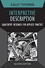 Interpretive Description: Qualitative Research for Applied Practice (Developing Qualitative Inquiry Book 2)