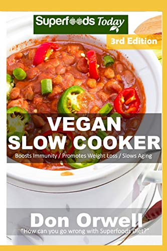 Vegan Slow Cooker: Over 40 Vegan Quick and Easy Gluten Free Low Cholesterol Whole Foods Recipes full of Antioxidants and Phytochemicals