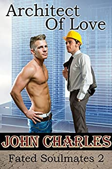Architect Of Love: MM Love at first sight Gay Romance (Fated Soulmates Book 2) by [John Charles]