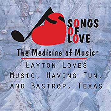 Layton Loves Music, Having Fun, and Bastrop, Texas