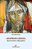«Respirate Cristo». Spunti meditativi sulla preghiera