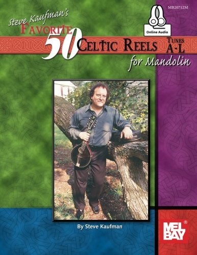 Steve Kaufman's Favorite 50 Celtic Reels: for Mandolin, Tunes A-L