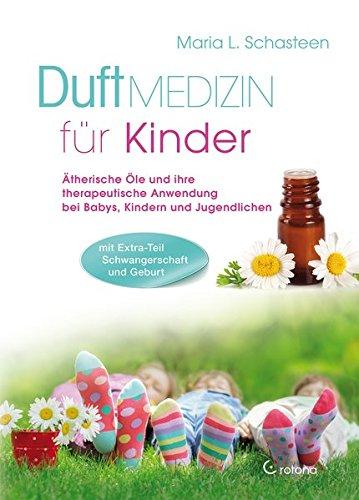 Duftmedizin für Kinder: Ätherische Öle und ihre therapeutische Anwendung bei Babys, Kindern und Jugendlichen