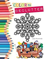 Color to Declutter: A Thoughtful Collection of Unique Designs That Will Help Bring Your Inner and Outer Worlds into Alignment