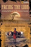 Facing the Lion: Growing Up Maasai on the African Savanna (National Geographic-memoirs)